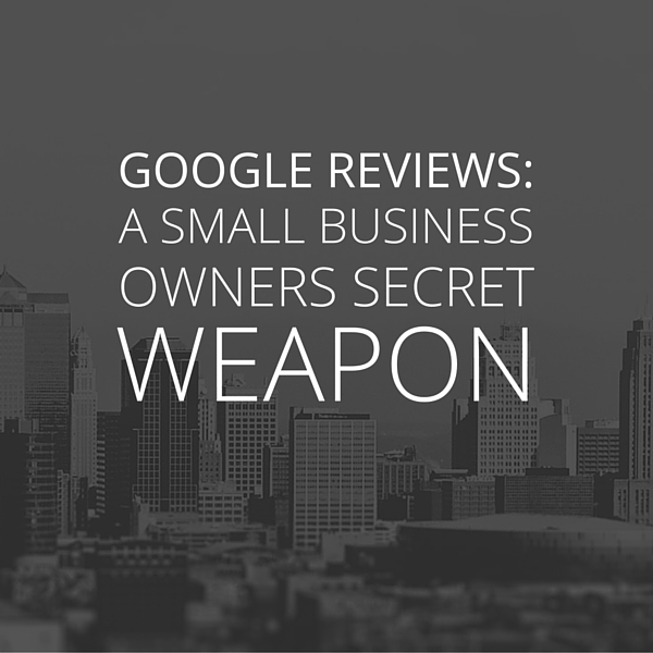 Google Reviews: A Small Business Owner's Secret Weapon