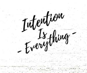Intention Is Everything